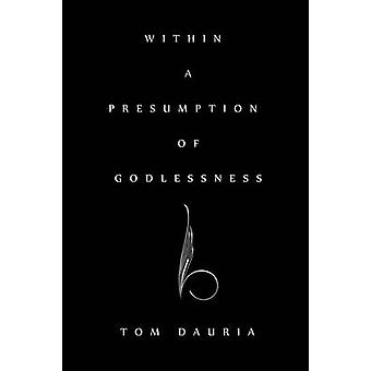 Within a Presumption of Godlessness by Dauria & Tom
