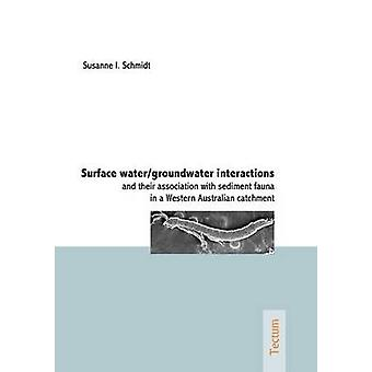 Surface watergroundwater interactions and their association with sediment fauna in a Western Australian catchment by Schmidt & Susanne I.