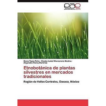 Etnobotanica de Plantas Silvestres En Mercados Tradicionales by Tapia Pe a. & Diana