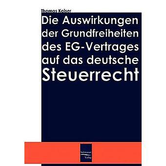Die Auswirkung der Grundfreiheiten des EGVertrages auf das deutsche Steuerrecht by Kaiser & Thomas