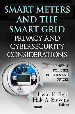 Smart Meters amp the Smart Grid  Privacy amp Cybersecurity Considerations by Edited by Irwin E Reid & Edited by Hale A Stevens