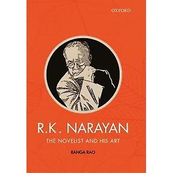 R.K. Narayan - The Novelist and His Art by Ranga Rao - 9780199470754 B