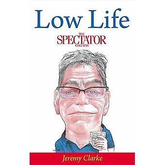 Low Life - The Spectator Columns by Jeremy Clarke - 9780704373914 Book