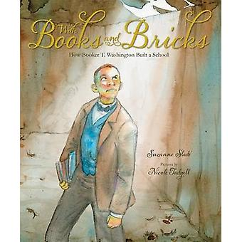 With Books and Bricks - How Booker T. Washington Built a School by Suz