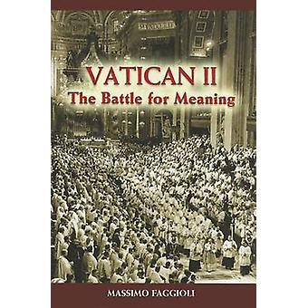 Vatican II - The Battle for Meaning by Massimo Faggioli - 978080914750