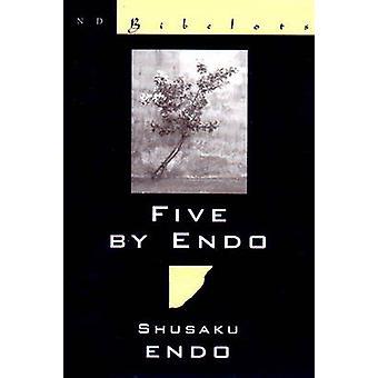 Five by Endo by Shusaku Endo - Van C. Gessel - Van C. Gessel - 978081
