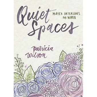 Quiet Spaces - Prayer Interludes for Women by Patricia Wilson - 978083