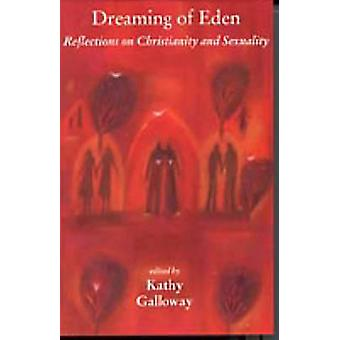 Dreaming of Eden - Reflections on Christianity and Sexuality by Kathy