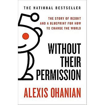 Without Their Permission - The Story of Reddit and a Blueprint for How