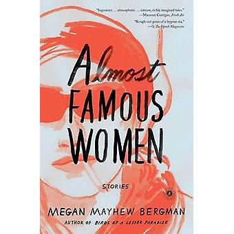 Almost Famous Women - Stories by Megan Mayhew Bergman - 9781476788814