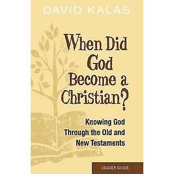 When Did God Become a Christian? Leader Guide - Knowing the God of the