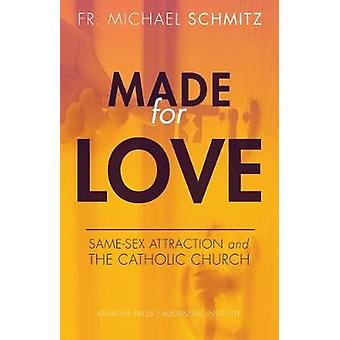 Made for Love - Same-Sex Attraction and the Catholic Church by Michael