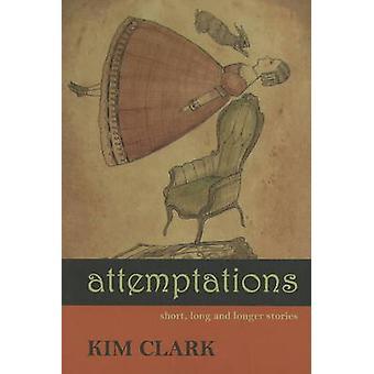 Attemptations - Short - Long & Longer Stories by Kim Clark - 978189475