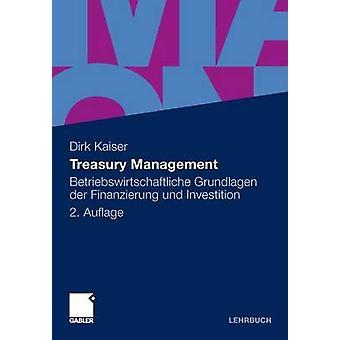 Treasury Management  Betriebswirtschaftliche Grundlagen der Finanzierung und Investition by Kaiser & Dirk