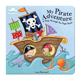 My Pirate Adventure (A 'Peep-through-the-page' Board Book) (Board book) by Barnard Lucy