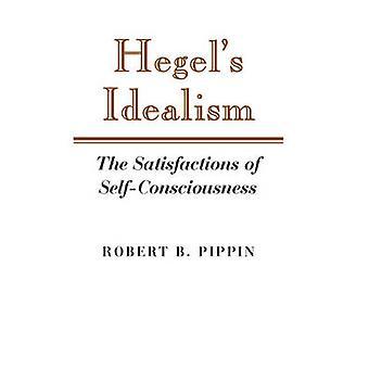Hegels Idealism by Robert B. Pippin