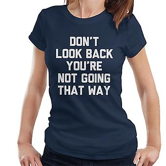 Dont Look Back Youre Not Going That Way Slogan Women's T-Shirt