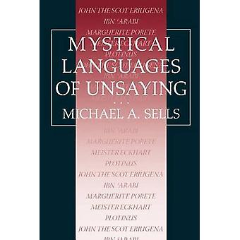 Mystical Languages of Unsaying by Michael A. Sells - 9780226747873 Bo