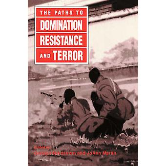 The Paths to Domination - Resistance and Terror by Carolyn Nordstrom