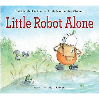 Little Robot Alone by Little Robot Alone - 9780544442801 Book