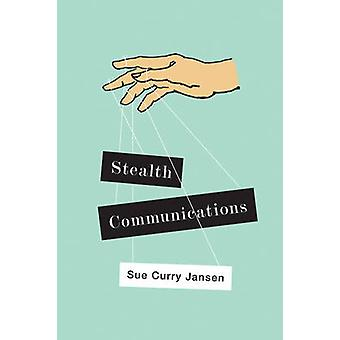 Stealth Communications - The Spectacular Rise of Public Relations by S
