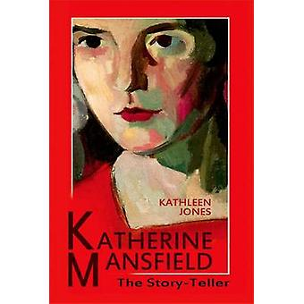 Katherine Mansfield - The Story-Teller by Kathleen Jones - 97807486506