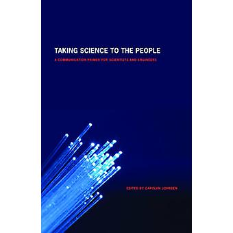 Taking Science to the People - A Communication Primer for Scientists a