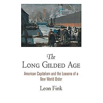 The Long Gilded Age - American Capitalism and the Lessons of a New Wor