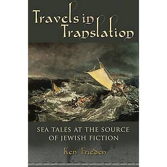 Travels in Translation - Sea Tales at the Source of Jewish Fiction by