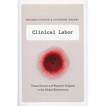 Clinical Labor - Tissue Donors and Research Subjects in the Global Bio