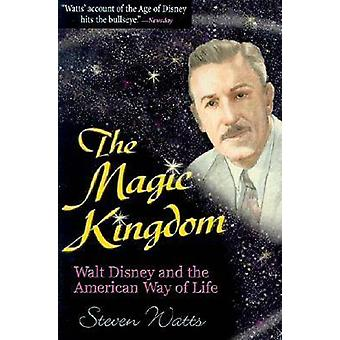 The Magic Kingdom - Walt Disney and the American Way of Life by Steven