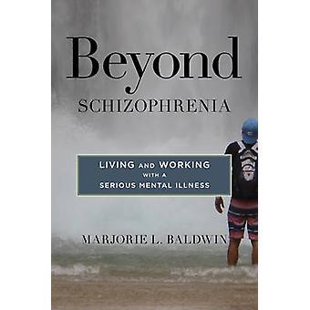 Além da esquizofrenia - vivendo e trabalhando com uma grave enfermidade Mental