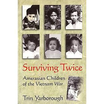 Surviving Twice - Amerasian Children of the Vietnam War by Trin Yarbor