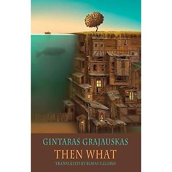 Then What - Selected Poems by Gintaras Grajauskas - 9781780372136 Book