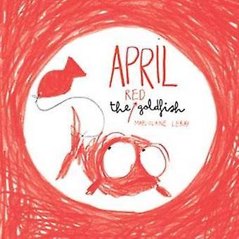 April the Red Goldfish by Marjolaine Leray - Sarah Ardizzone - 978190