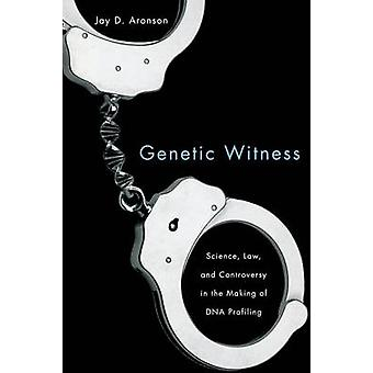 Genetic Witness - Science - Law - and Controversy in the Making of DNA