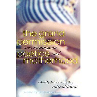 The Grand Permission - New Writings on Poetics and Motherhood by Patri