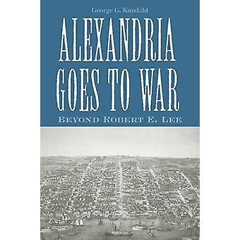 Alexandrie va à la guerre - au-delà de Lee par George G. Kundahl - 9