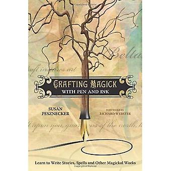 Crafting Magick with Pen and Ink: Learn to Write Stories, Spells, and Other Magickal Works