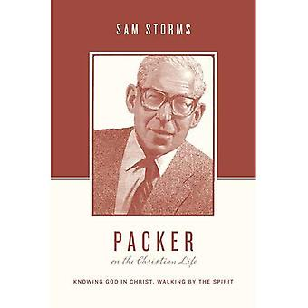 Packer on the Christian Life (Theologians on the Christian Life)