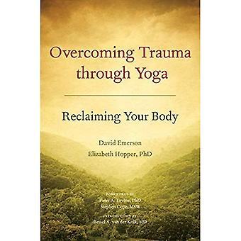 Att övervinna Trauma genom Yoga: Att återerövra din kropp