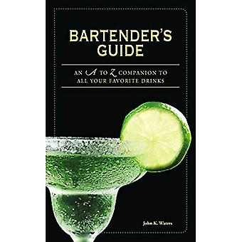 Bartender's Guide Bartender's Guide: An A to Z Companion to All Your Favorite Drinks an A to Z Companion to All Your Favorite Drinks