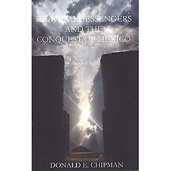 Heaven's Messengers and the Conquest of Mexico: A Novel