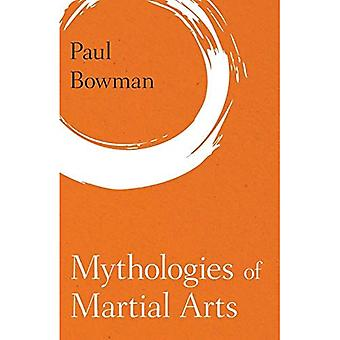 Mythologies of Martial Arts (Martial Arts Studies)