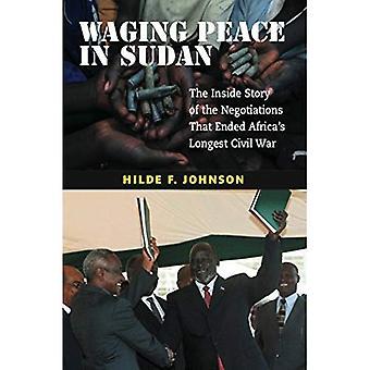 Frieden im Sudan zu führen: die innere Geschichte der Verhandlungen, die längste Bürgerkrieg Afrikas beendet