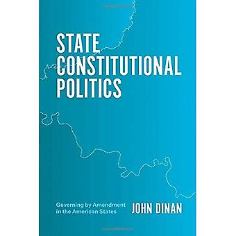 State Constitutional Politics: Governing by Amendment in the American States