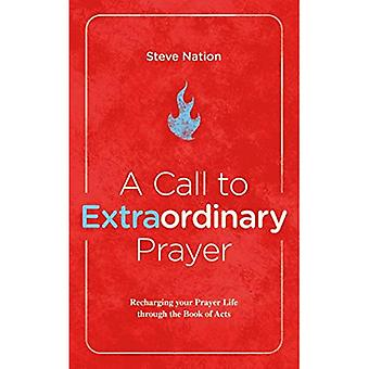 A Call to Extraordinary Prayer: Recharging Your Prayer Life Through Acts