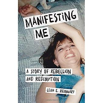 Manifesting Me: A Story of� Rebellion and Redemption