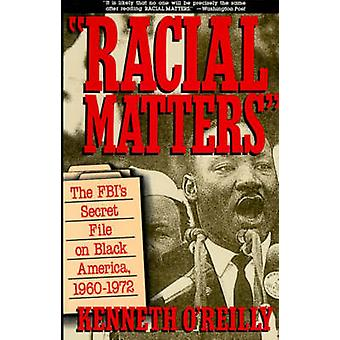 Racial Matters The FBIs Secret File on Black America 19601972 by OReilly & Kenneth