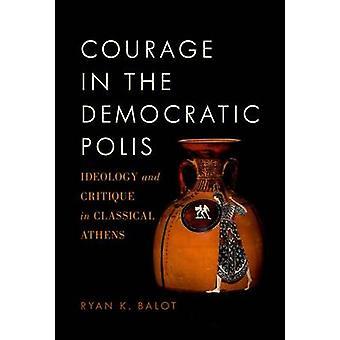 Coragem na ideologia Polis democrática e crítica em Atenas clássica por Balot & Ryan K
